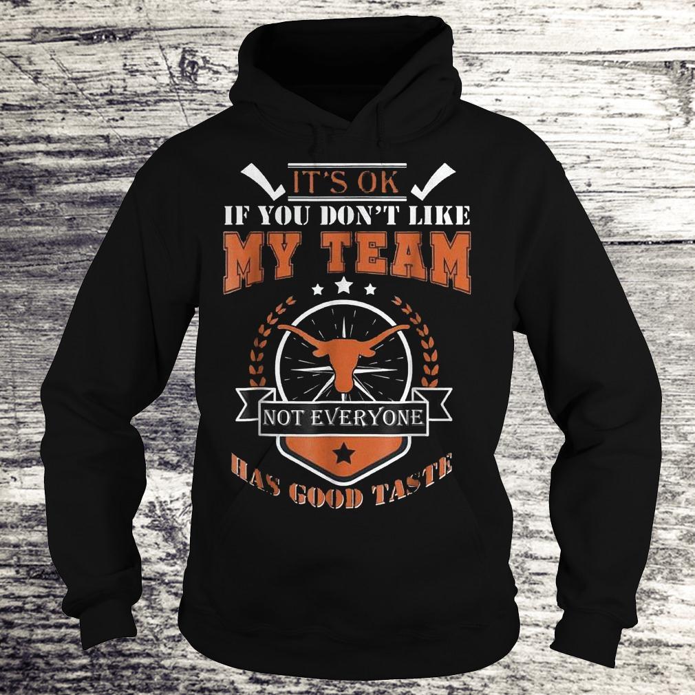 Best Price It's ok if you don't like my team not everyone has good taste Shirt Hoodie