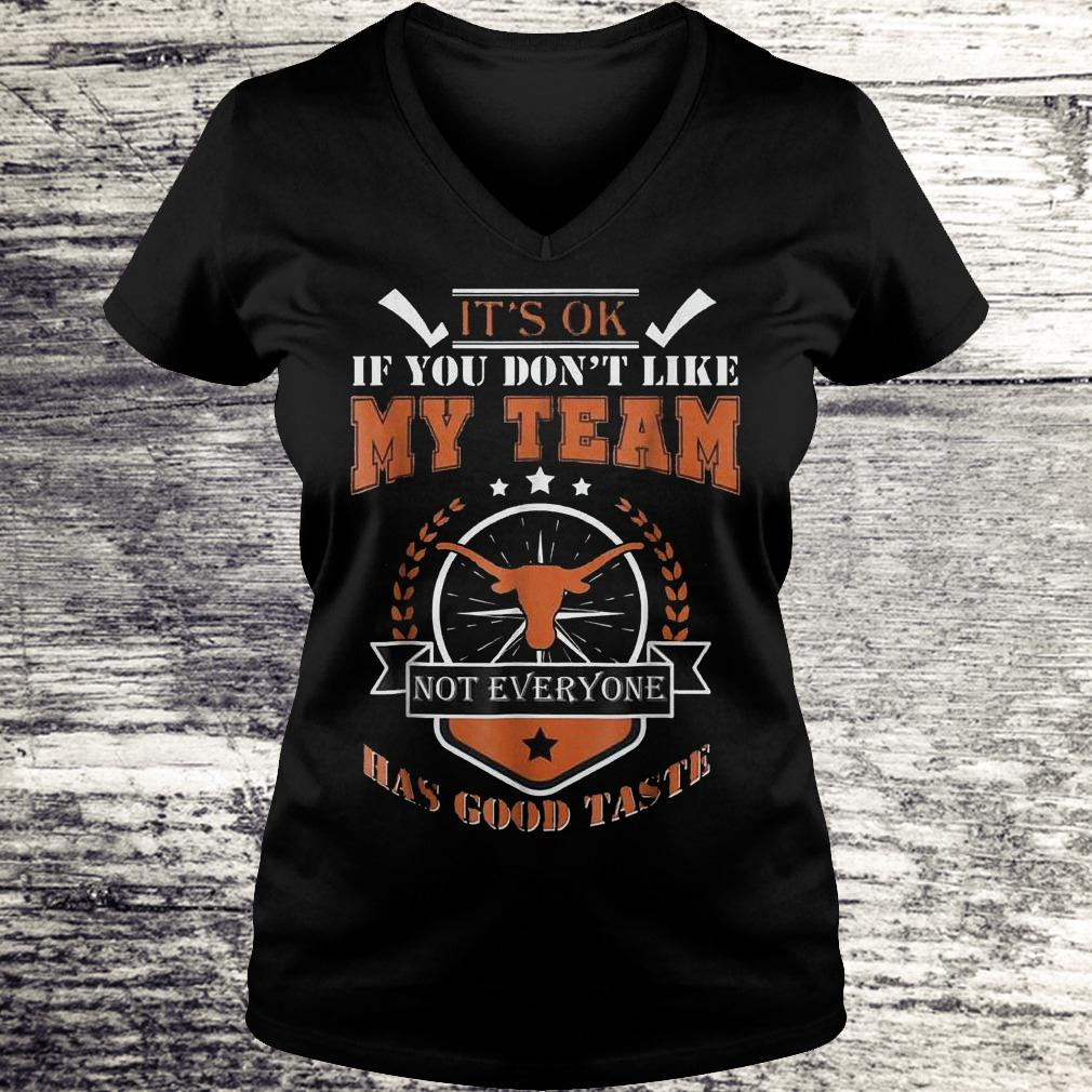 Best Price It's ok if you don't like my team not everyone has good taste Shirt Ladies V-Neck
