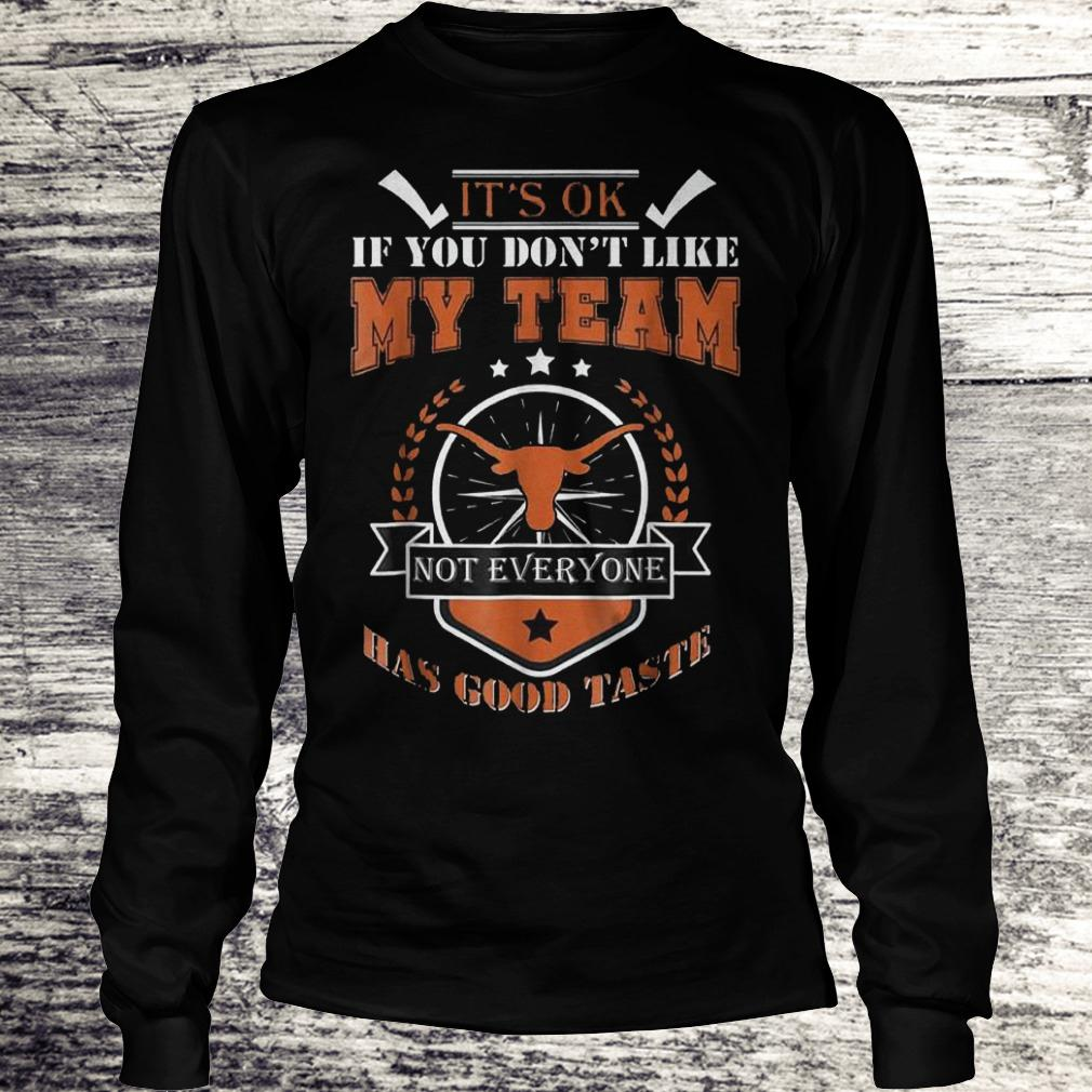 Best Price It's ok if you don't like my team not everyone has good taste Shirt Longsleeve Tee Unisex
