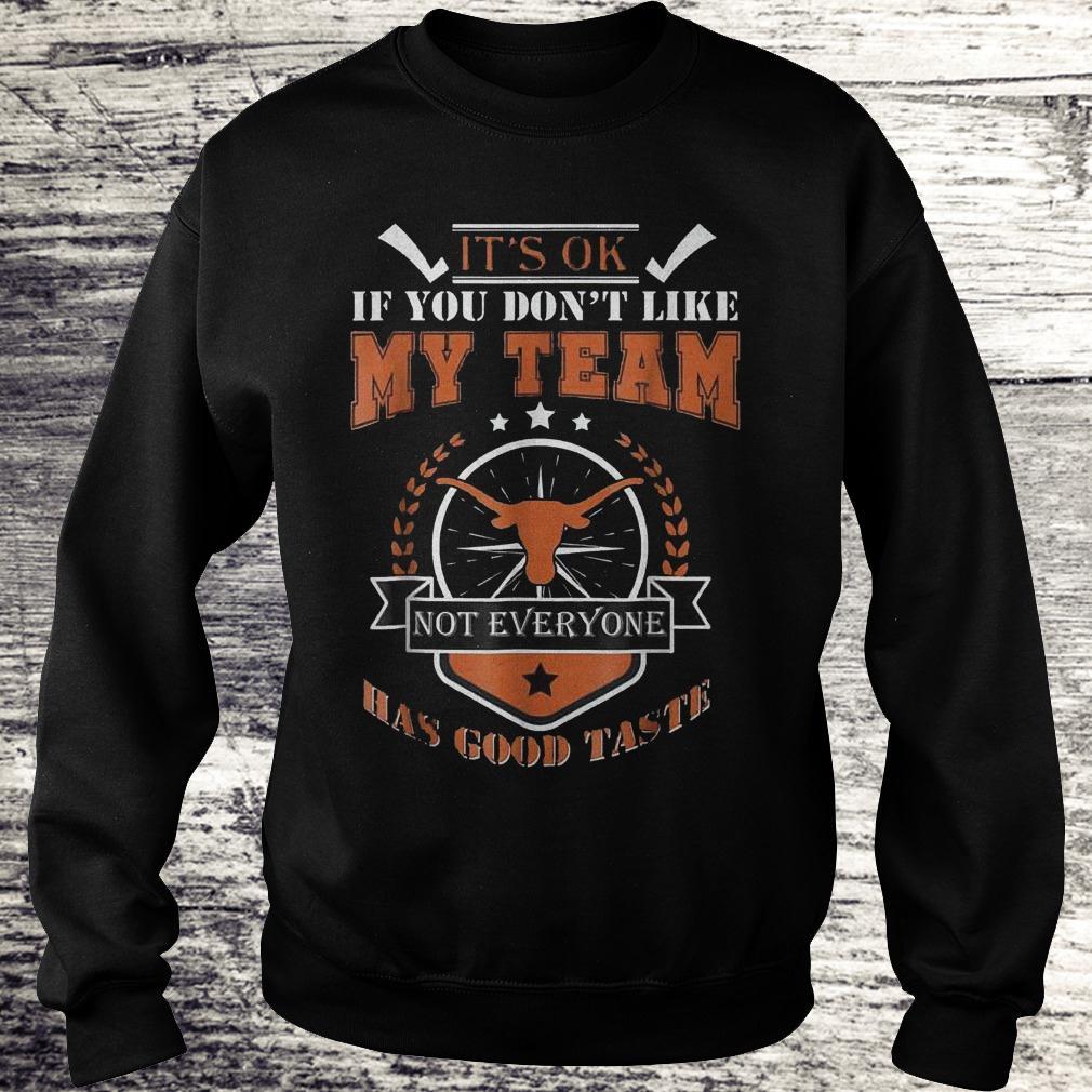 Best Price It's ok if you don't like my team not everyone has good taste Shirt Sweatshirt Unisex