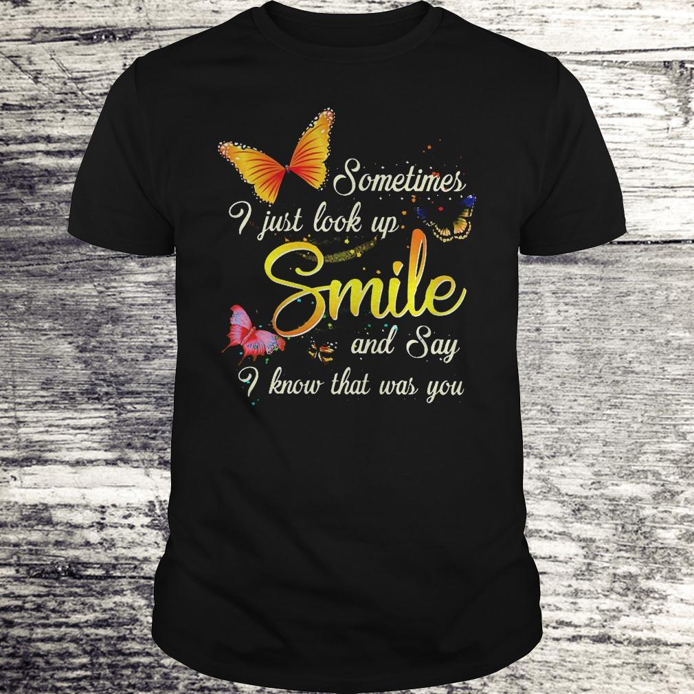 Best Price Sometimes i just look up smile and say i know that was you Shirt