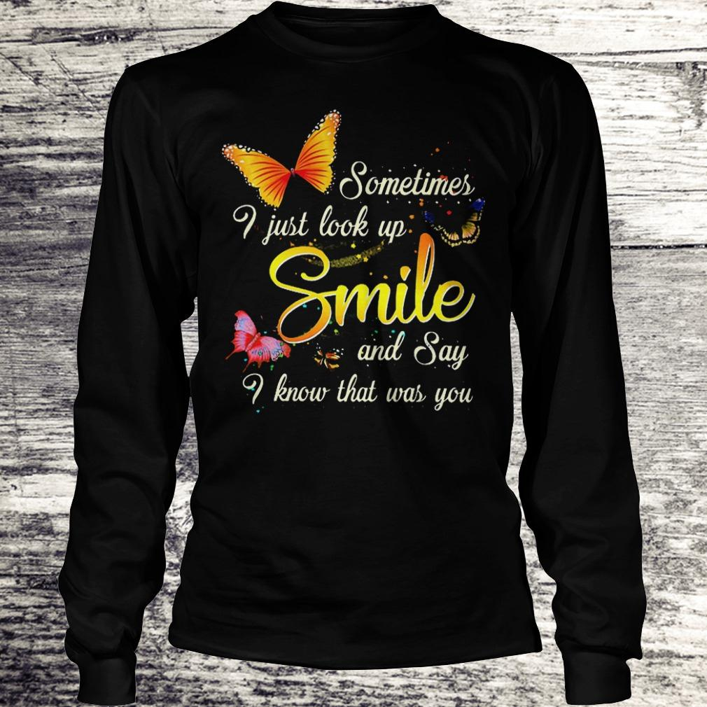 Best Price Sometimes i just look up smile and say i know that was you Shirt Longsleeve Tee Unisex