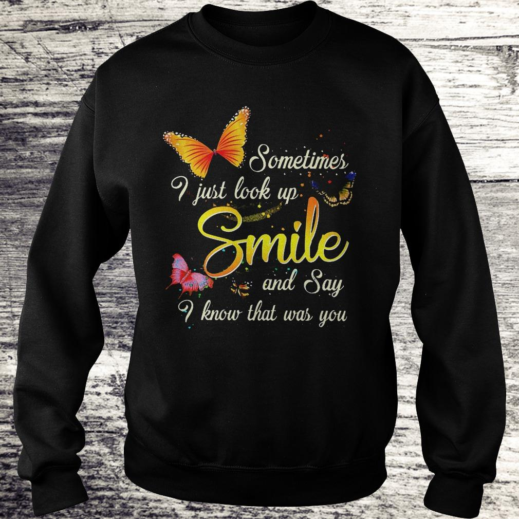 Best Price Sometimes i just look up smile and say i know that was you Shirt Sweatshirt Unisex