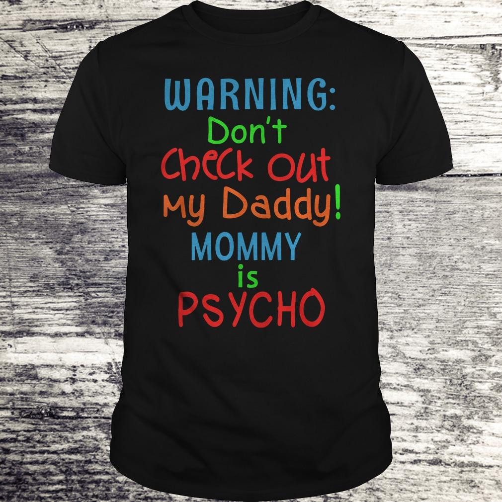 Best Price Warning don't check out my daddy mommy is psycho Shirt
