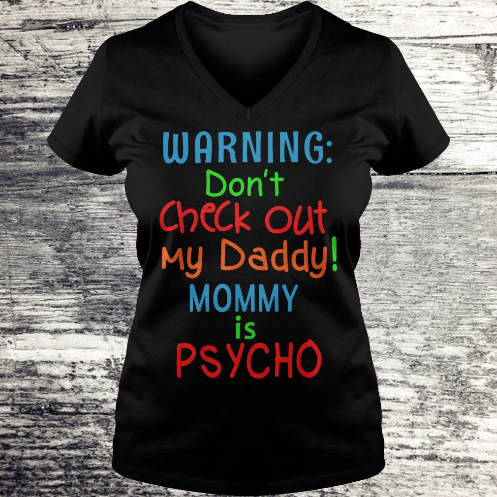 Best Price Warning don't check out my daddy mommy is psycho Shirt Ladies V-Neck