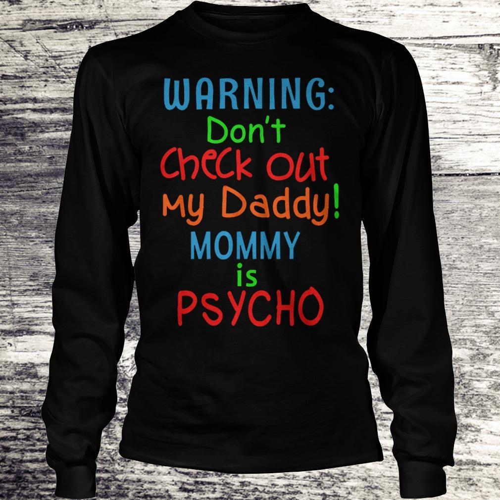 Best Price Warning don't check out my daddy mommy is psycho Shirt Longsleeve Tee Unisex