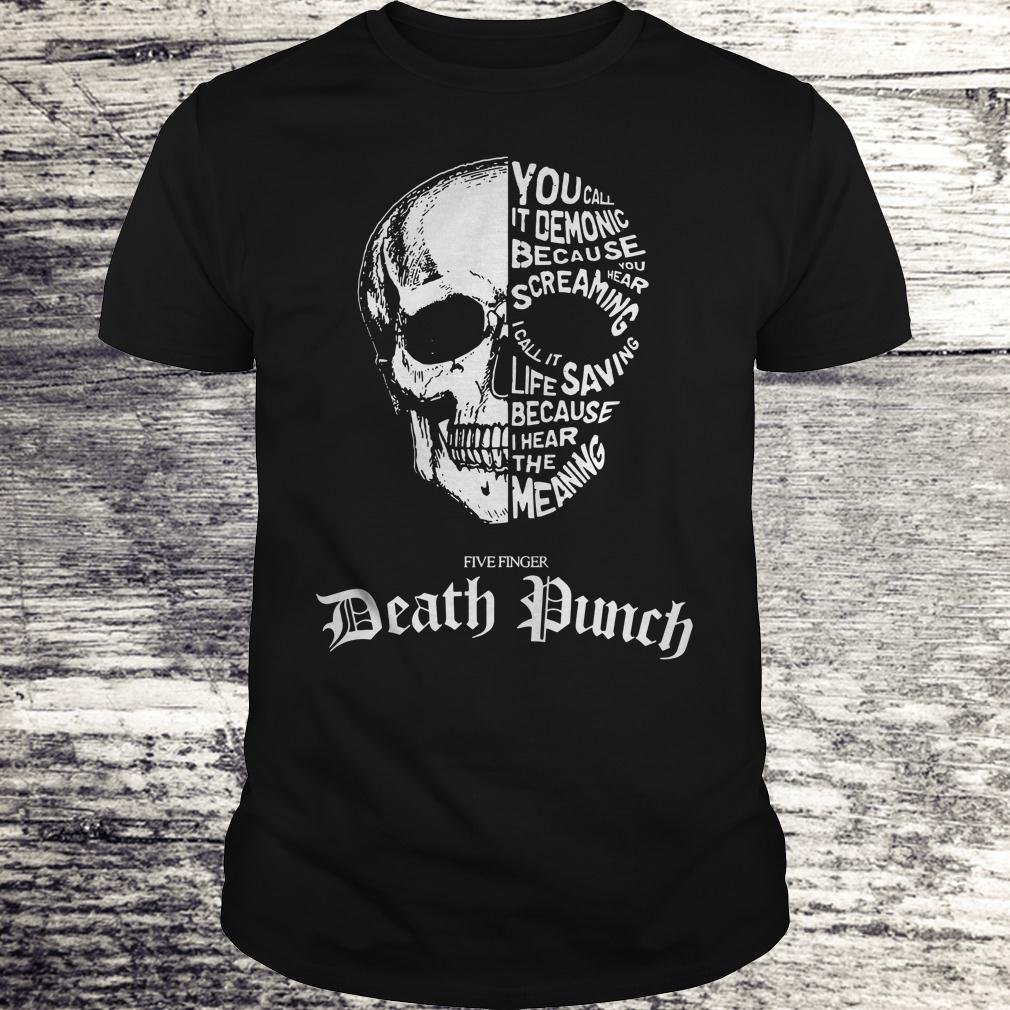Best price Death Punch you call it demonic because you hear screaming i call it life saving because i hear the meaning shirt Classic Guys / Unisex Tee