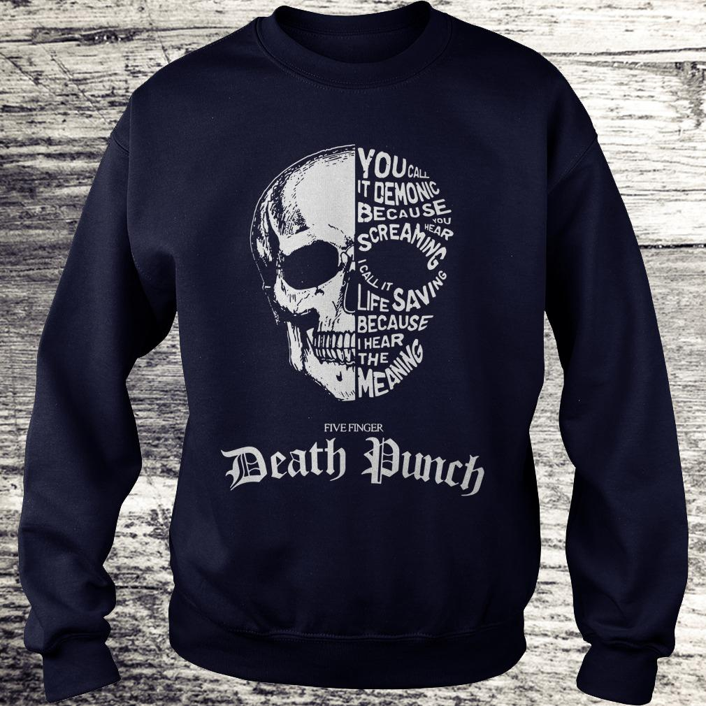 Best price Death Punch you call it demonic because you hear screaming i call it life saving because i hear the meaning shirt