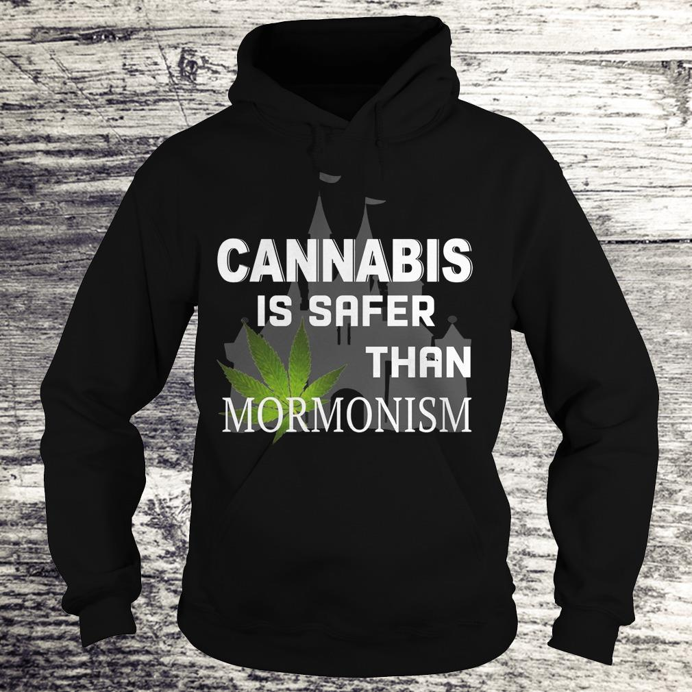 Cannabis is safer than Mormonism Shirt Hoodie