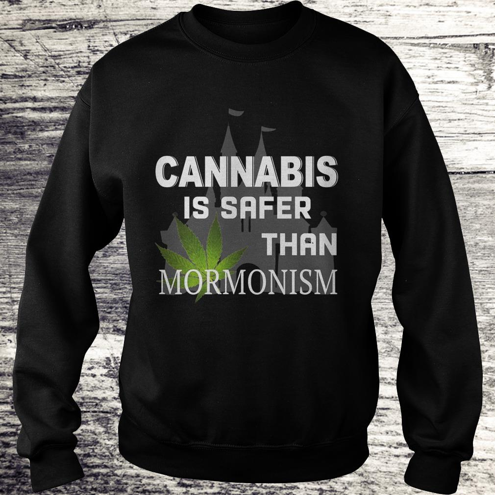 Cannabis is safer than Mormonism Shirt Sweatshirt Unisex