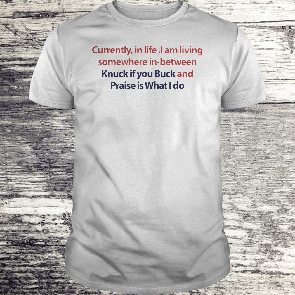 Currently In Life I Am Living Somewhere In Between Knuck If You Buck Shirt Classic Guys Unisex Tee.jpg