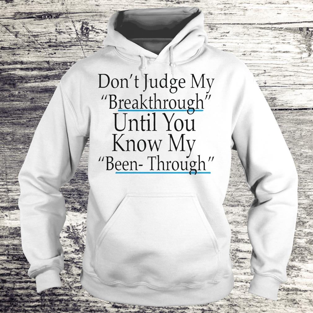 DOn't judge my breakthrough until you know my been through Shirt Hoodie