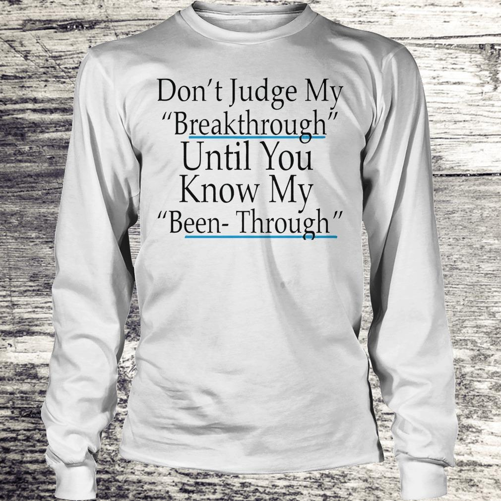 DOn't judge my breakthrough until you know my been through Shirt Longsleeve Tee Unisex