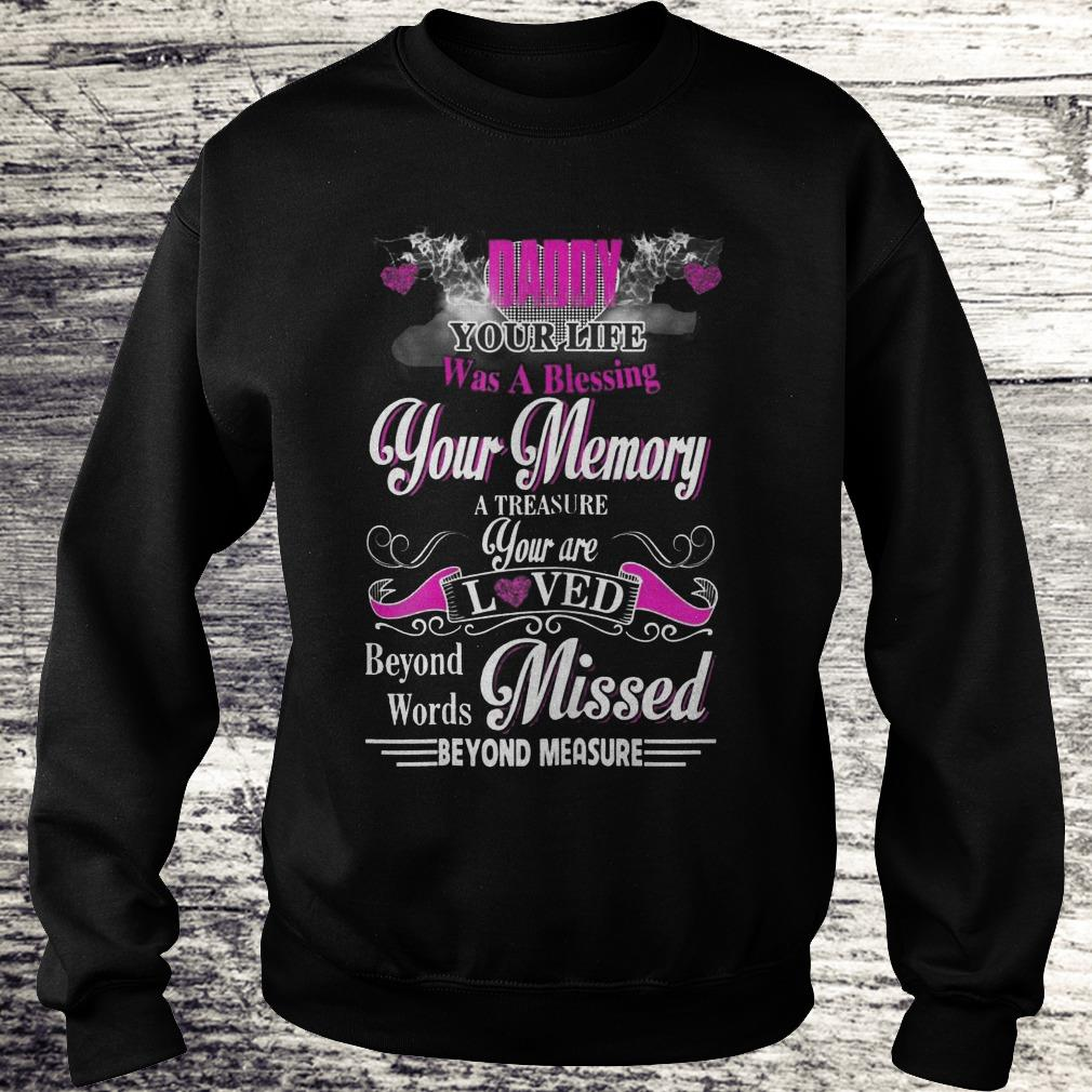 Daddy Your Life Was A Blessing Your Memory A Treasure Shirt Sweatshirt Unisex