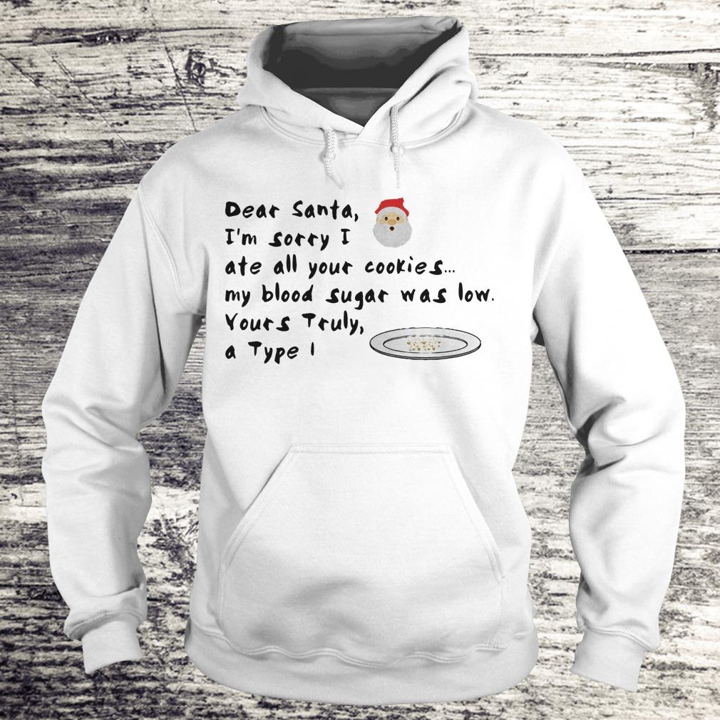 Dear santa Im sorry i ate all your cookies my blood sugar was low shirt Shirt Hoodie