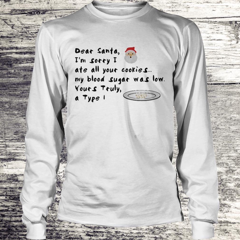 Dear santa Im sorry i ate all your cookies my blood sugar was low shirt Shirt Longsleeve Tee Unisex