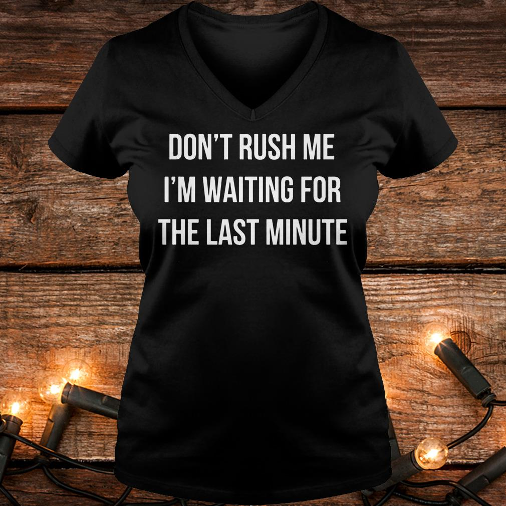 Don't Rush Me I'm waiting for the last minute Shirt Ladies V-Neck