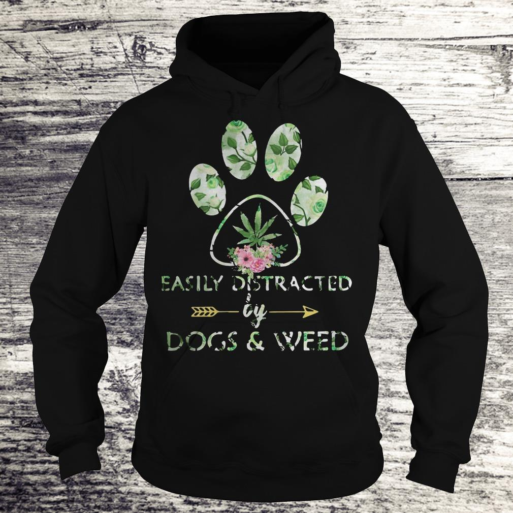 Easily distracted by dogs and weed Shirt Hoodie