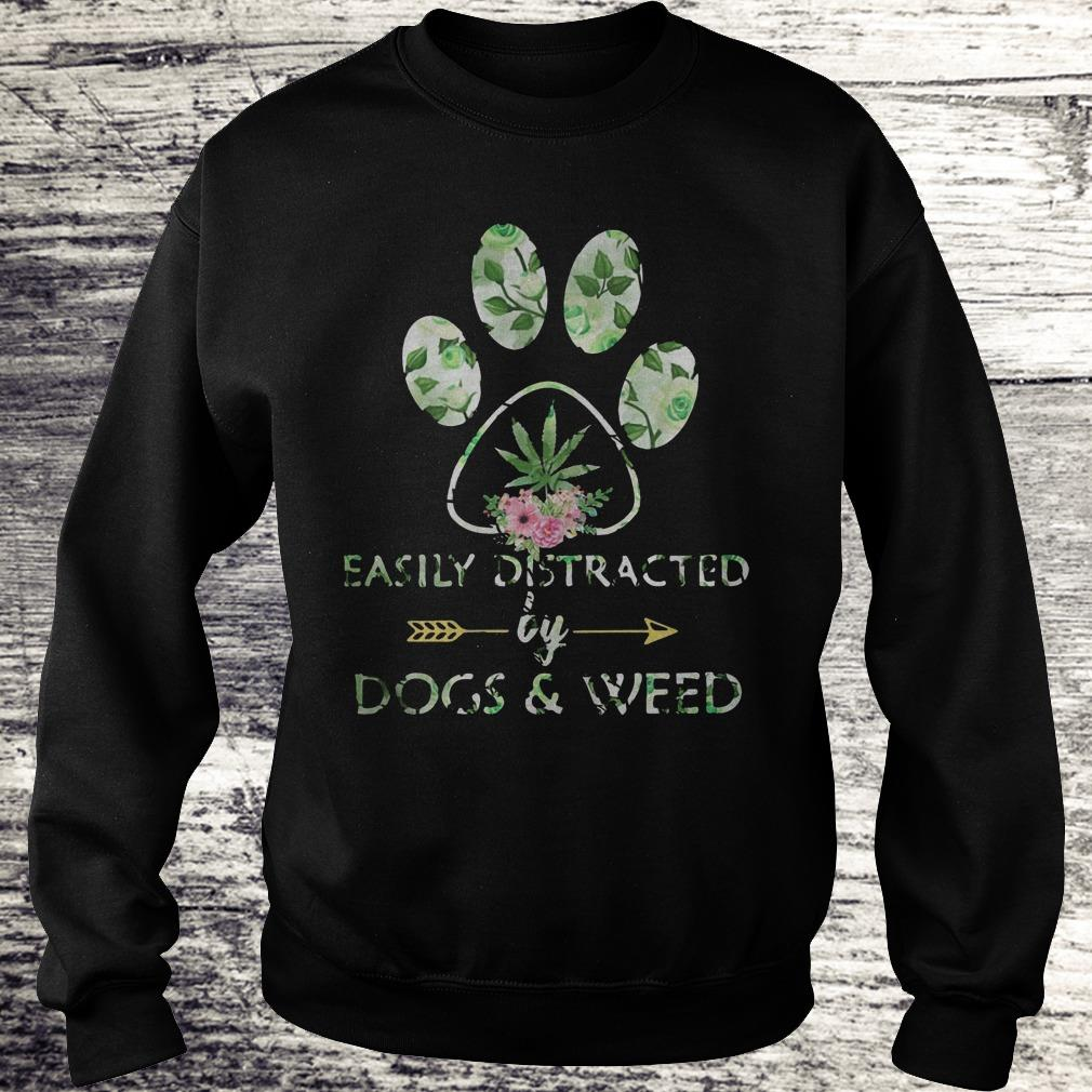 Easily distracted by dogs and weed Shirt Sweatshirt Unisex