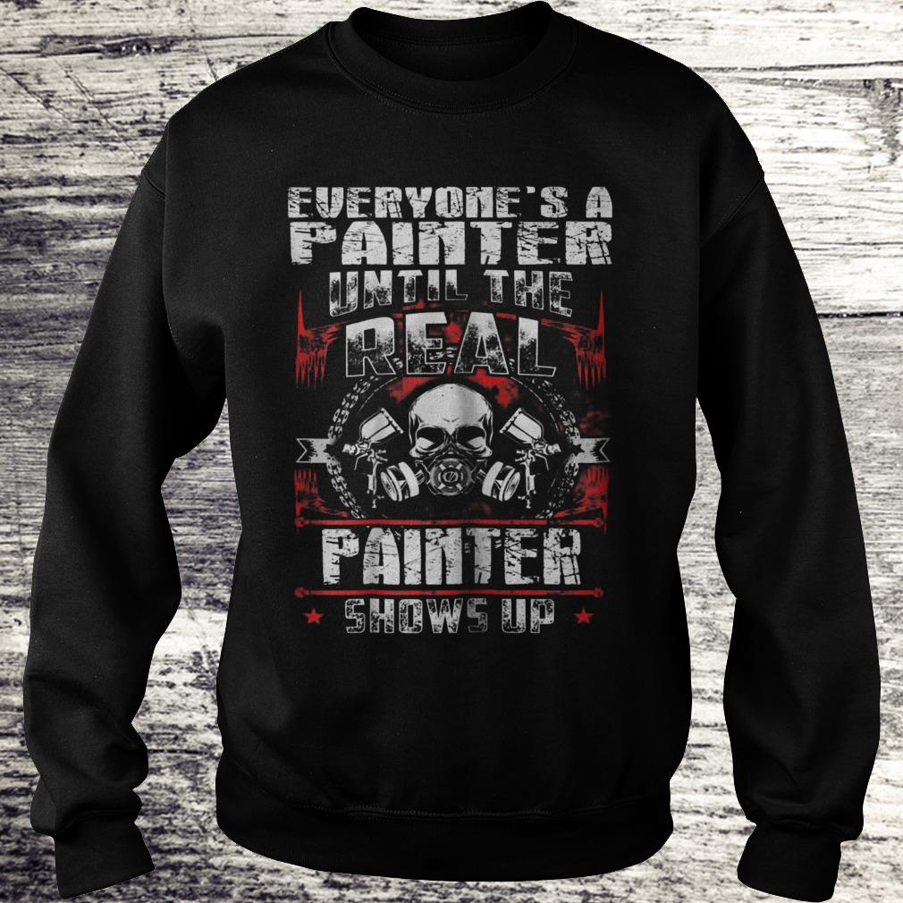 Everyone's A Painter Until The Real Painter Shows Up Sweatshirt Sweatshirt Unisex