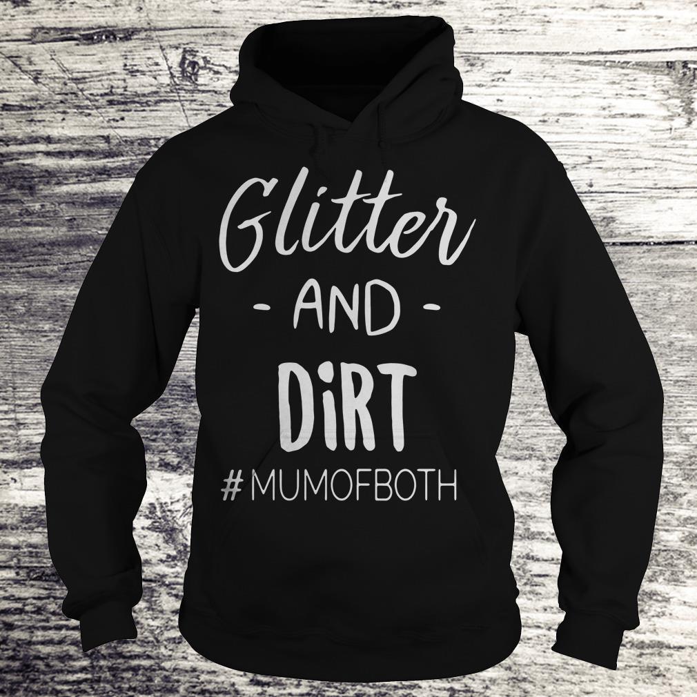 Glitter and dirt mumofboth Shirt Hoodie