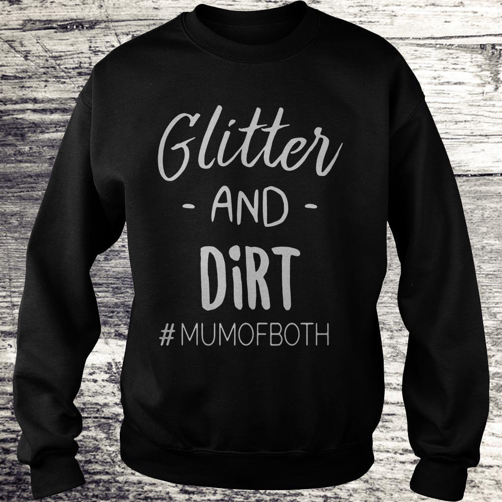 Glitter and dirt mumofboth Shirt Sweatshirt Unisex