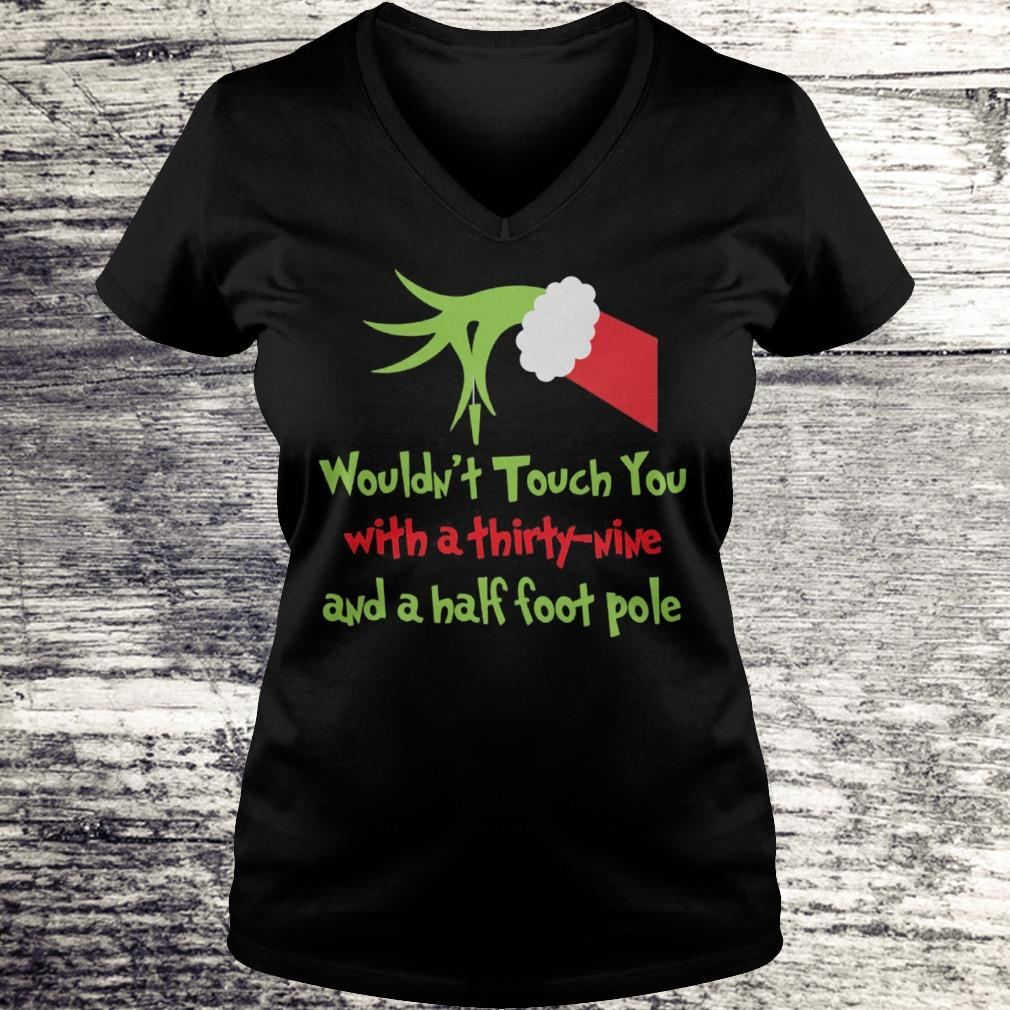 Grinch I wouldn't touch you with a thirty nine and a half foot pole Shirt Ladies V-Neck