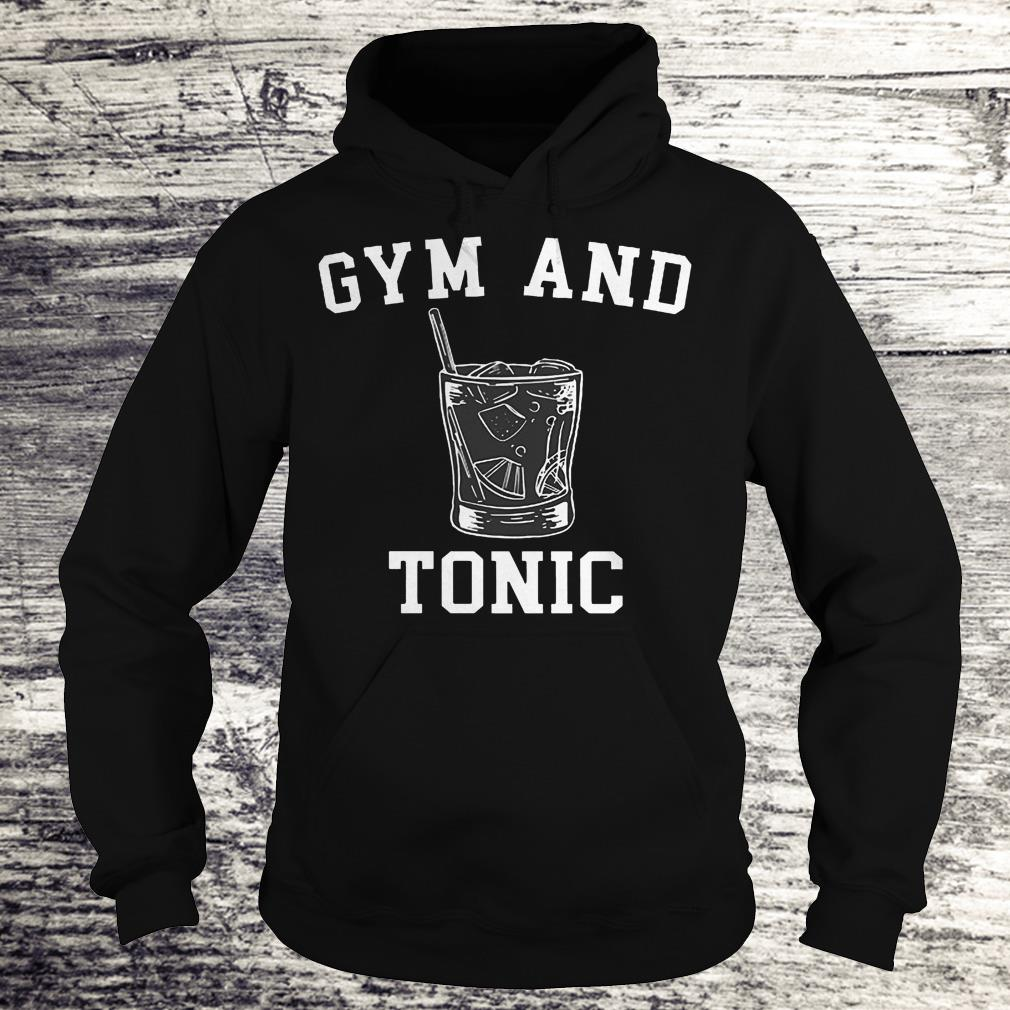 Gym And Tonic Shirt Hoodie
