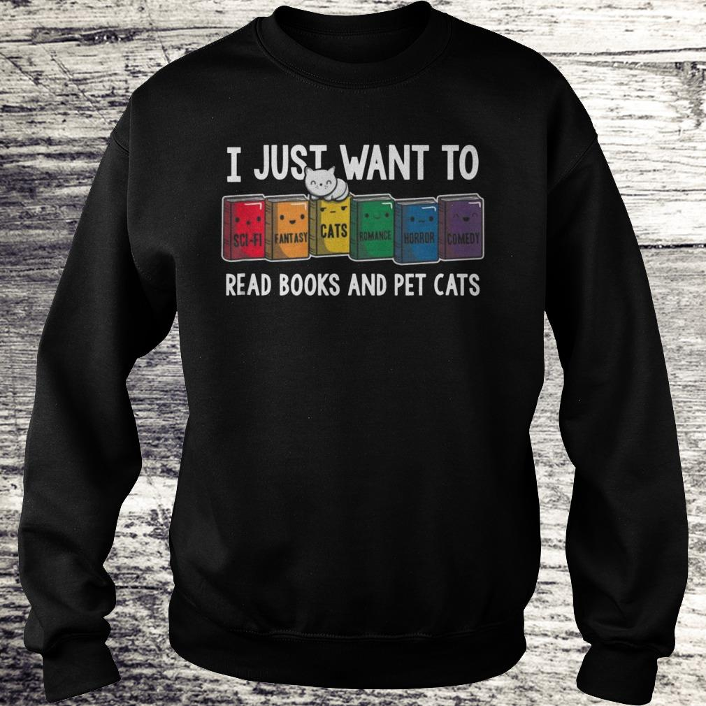 I Just Want To Read Books And Pet Cats Shirt Sweatshirt Unisex