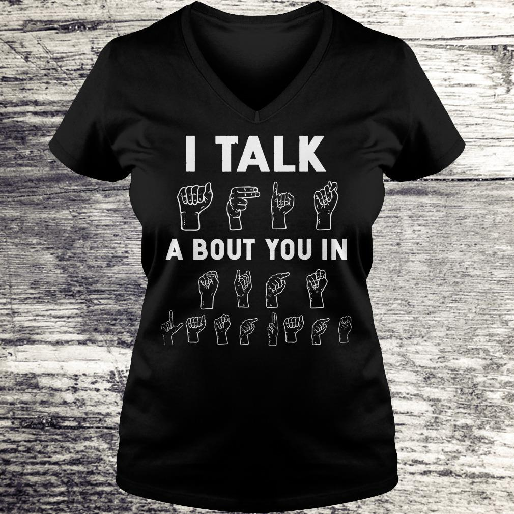 I Talk About You In ASL Sign Language Hands Shirt Ladies V-Neck