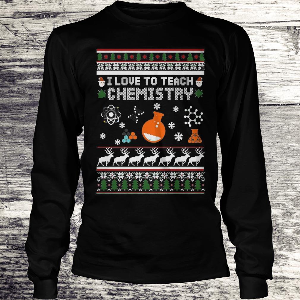 I love to teach Chemistry Christmas Shirt Longsleeve Tee Unisex