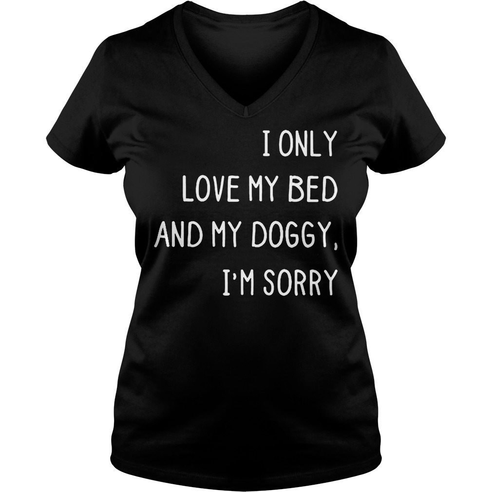 I only love my bed and my doggy i'm sorry shirt Shirt Ladies V-Neck