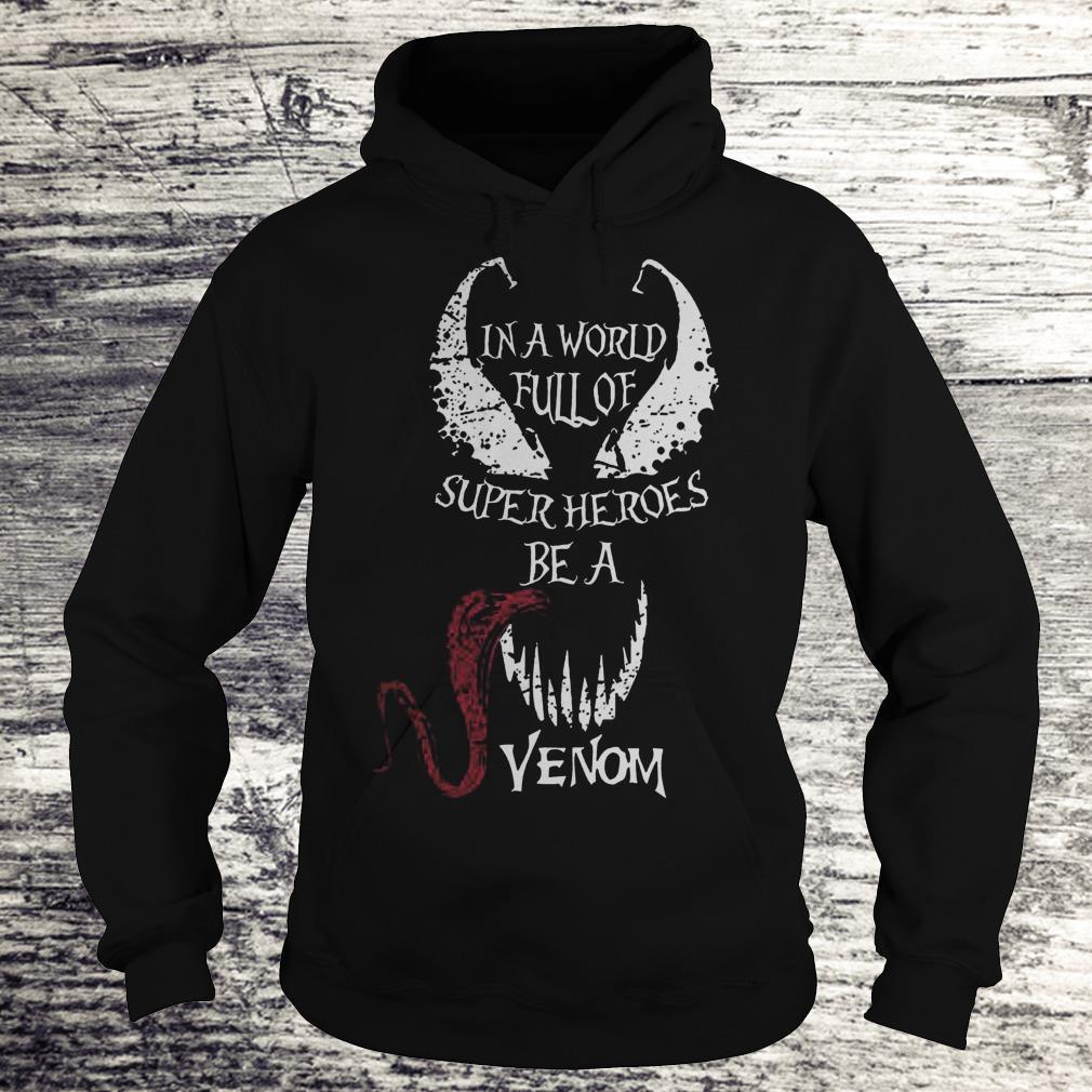 In A World Full Of Super Heroes Be A Venom Sweatshirt Hoodie