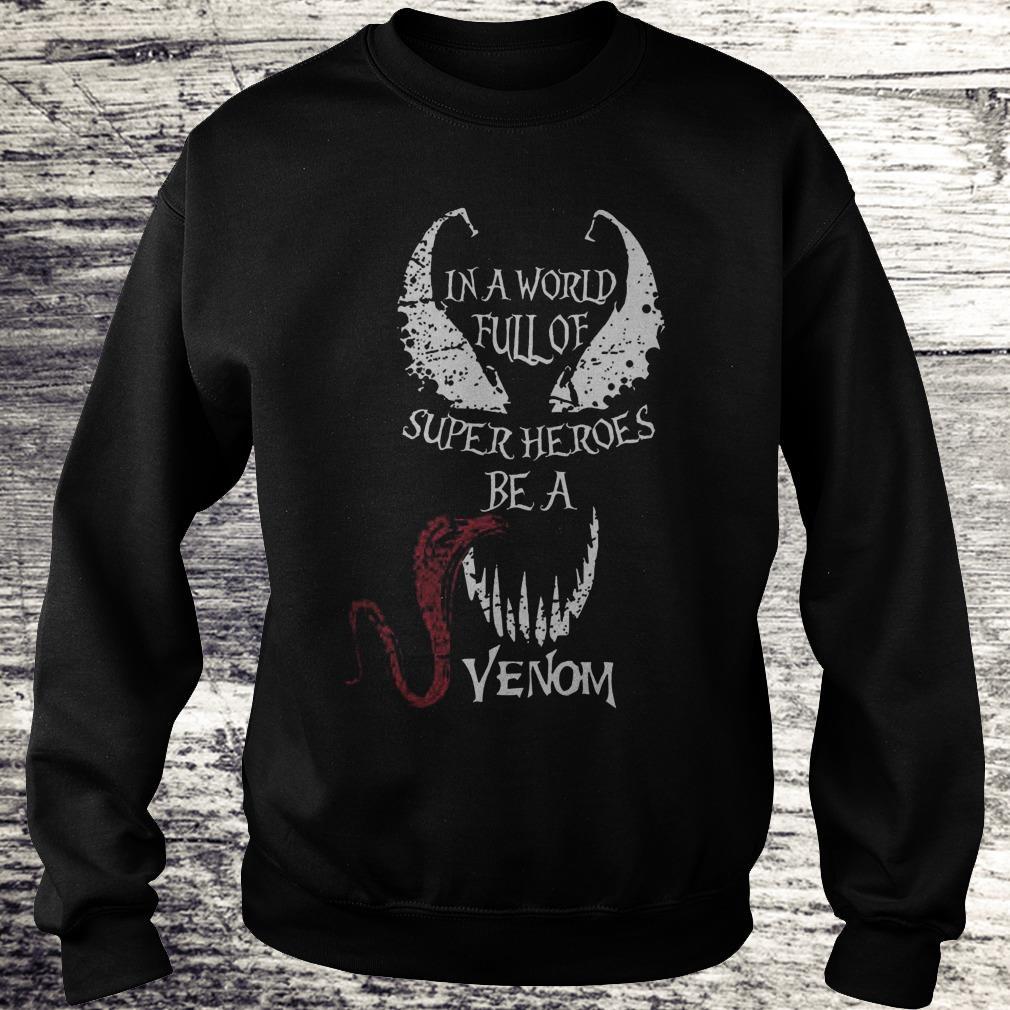In A World Full Of Super Heroes Be A Venom Sweatshirt Sweatshirt Unisex