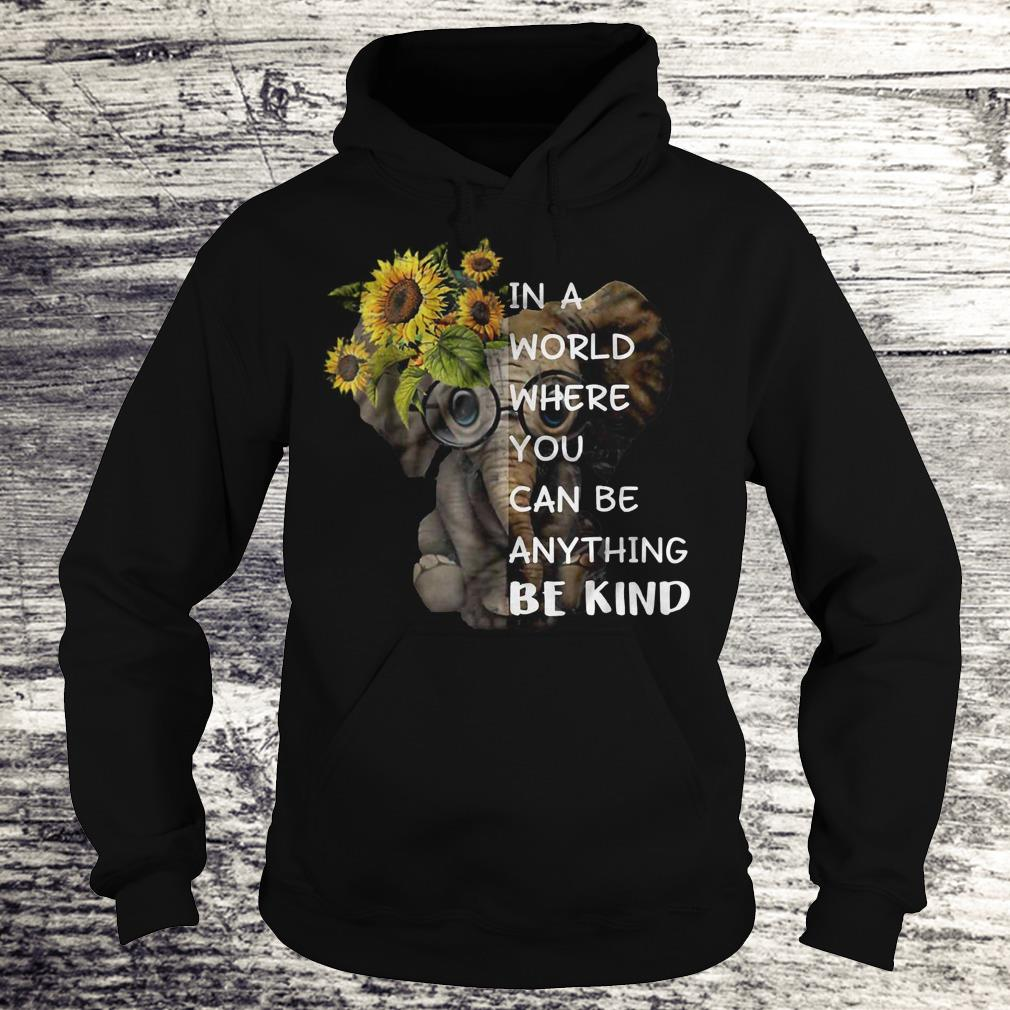 In A World Where You Can Be Anything Be Kind Sunflower Elephant Black Shirt Hoodie