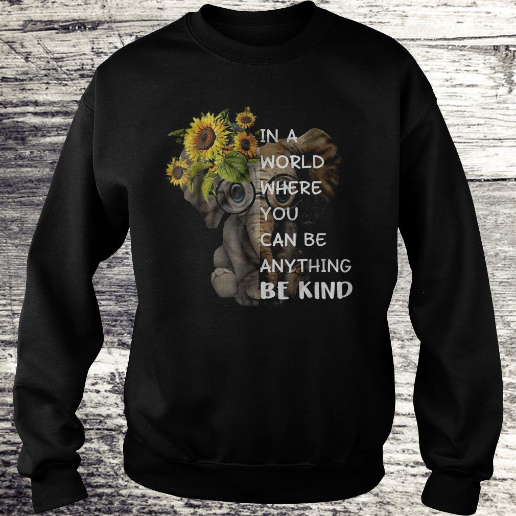 In A World Where You Can Be Anything Be Kind Sunflower Elephant Black Shirt Sweatshirt Unisex