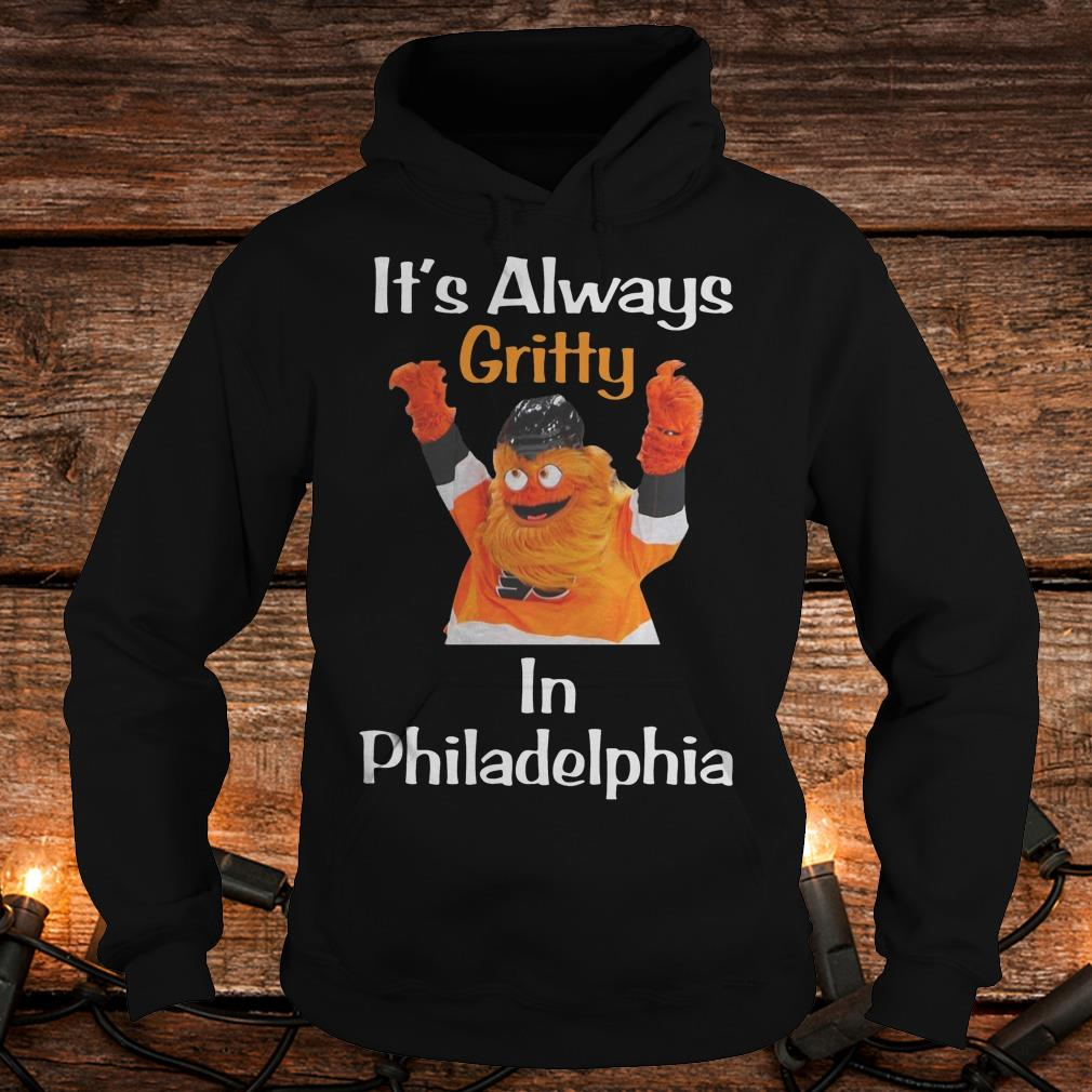 It's always Gritty in Philadelphia Shirt Hoodie