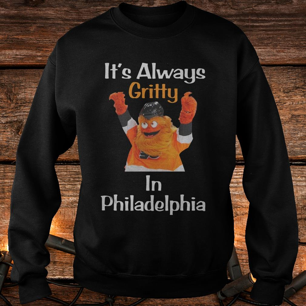 It's always Gritty in Philadelphia Shirt Sweatshirt Unisex