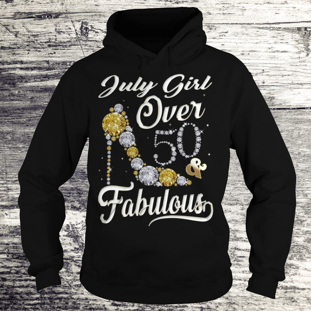 July Girl Over 50 And FabulousJuly Girl Over 50 And Fabulous Sweatshirt Hoodie