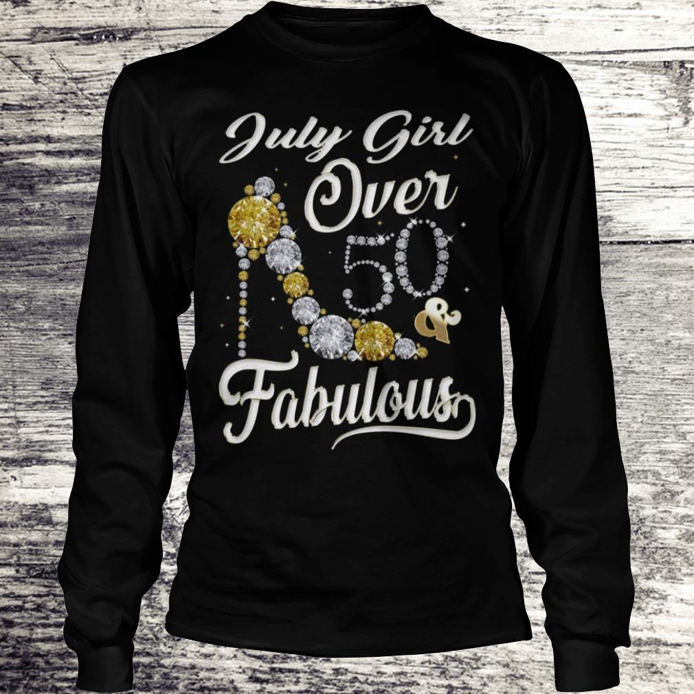 July Girl Over 50 And FabulousJuly Girl Over 50 And Fabulous Sweatshirt Longsleeve Tee Unisex