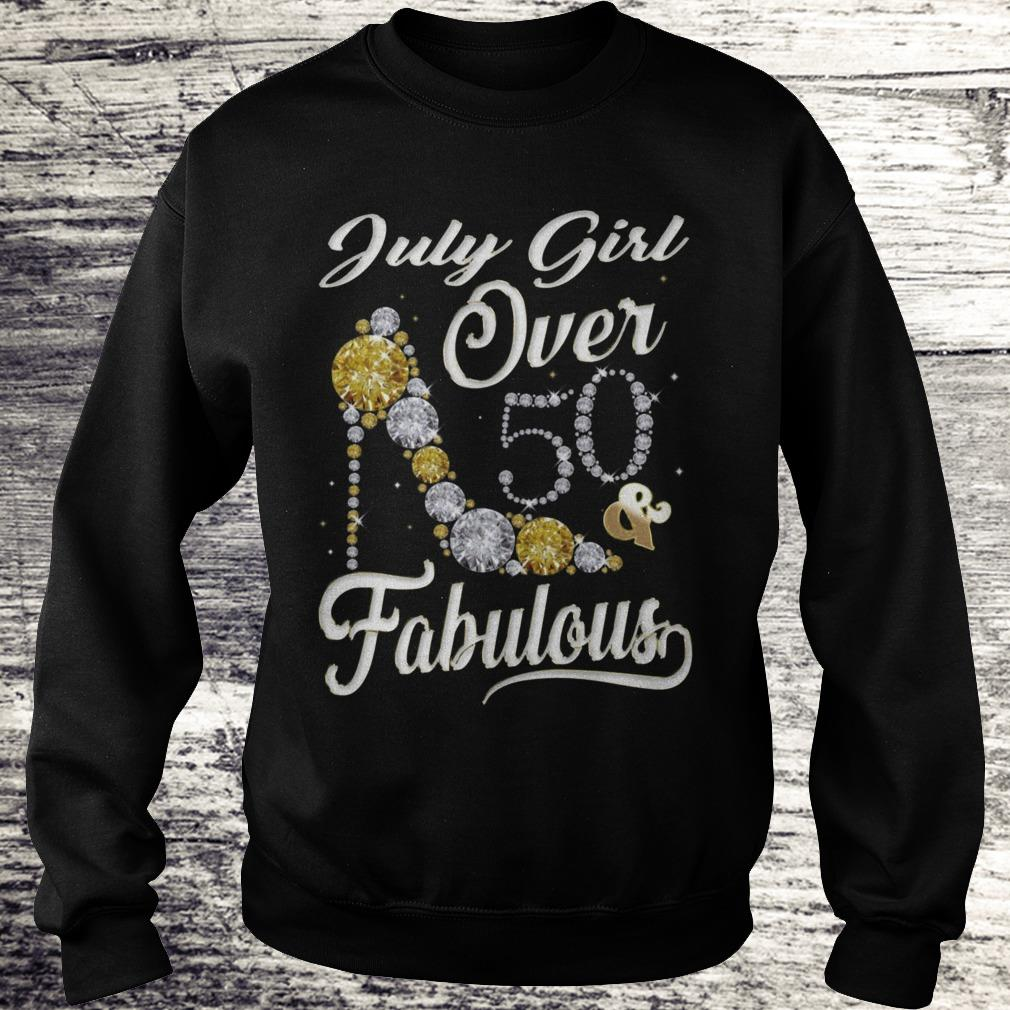 July Girl Over 50 And FabulousJuly Girl Over 50 And Fabulous Sweatshirt Sweatshirt Unisex