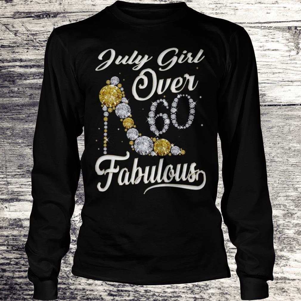 July Girl Over 60 And Fabulous Sweatshirt Longsleeve Tee Unisex