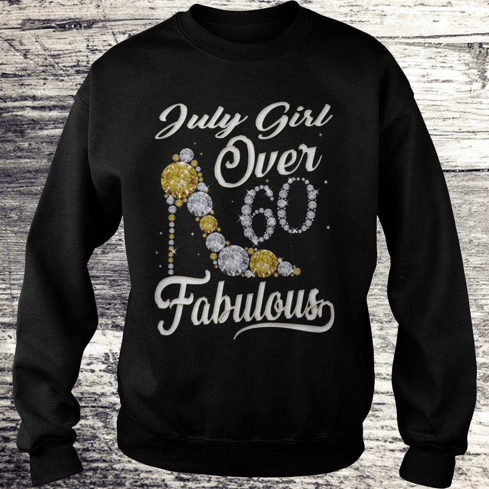 July Girl Over 60 And Fabulous Sweatshirt Sweatshirt Unisex