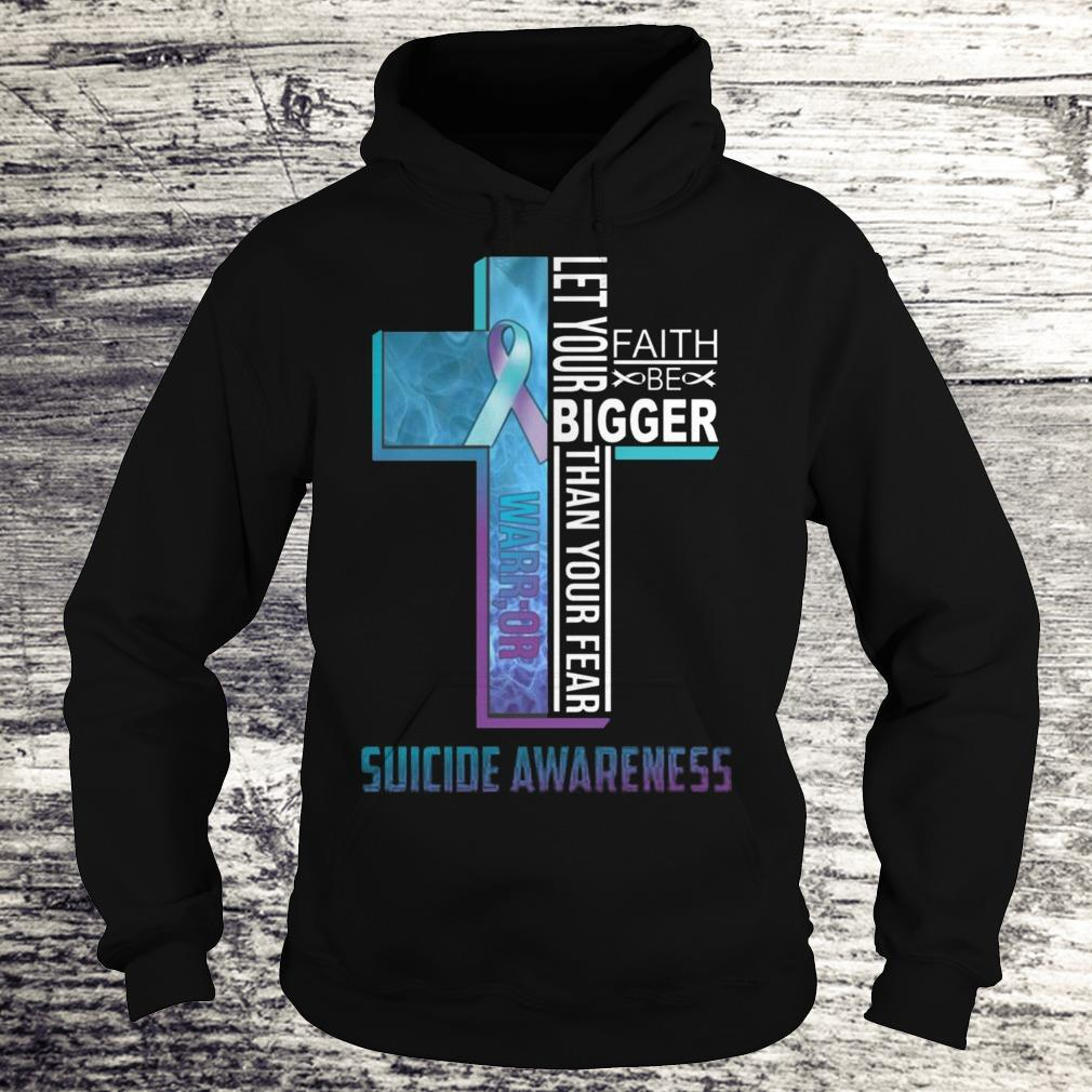 Let your faith be bigger than your fear suicide awareness Shirt Hoodie