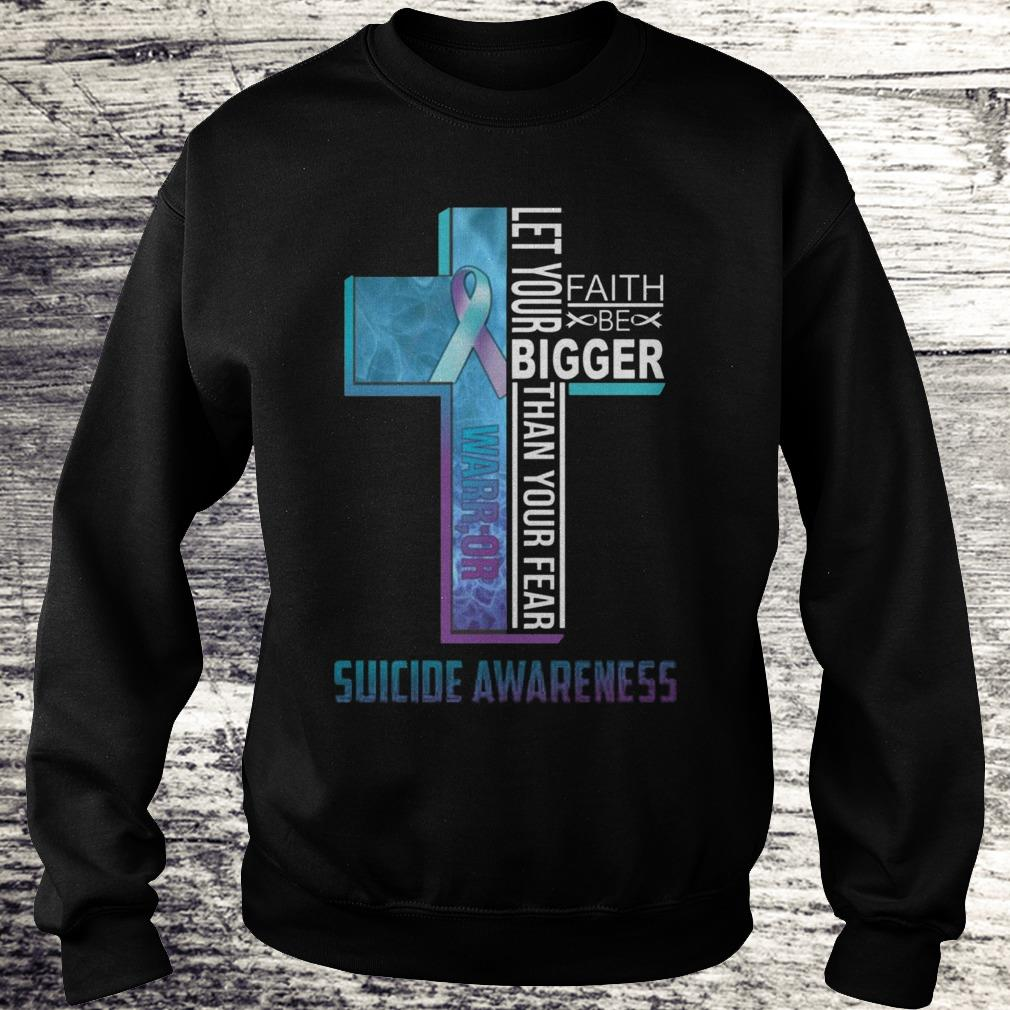Let your faith be bigger than your fear suicide awareness Shirt Sweatshirt Unisex