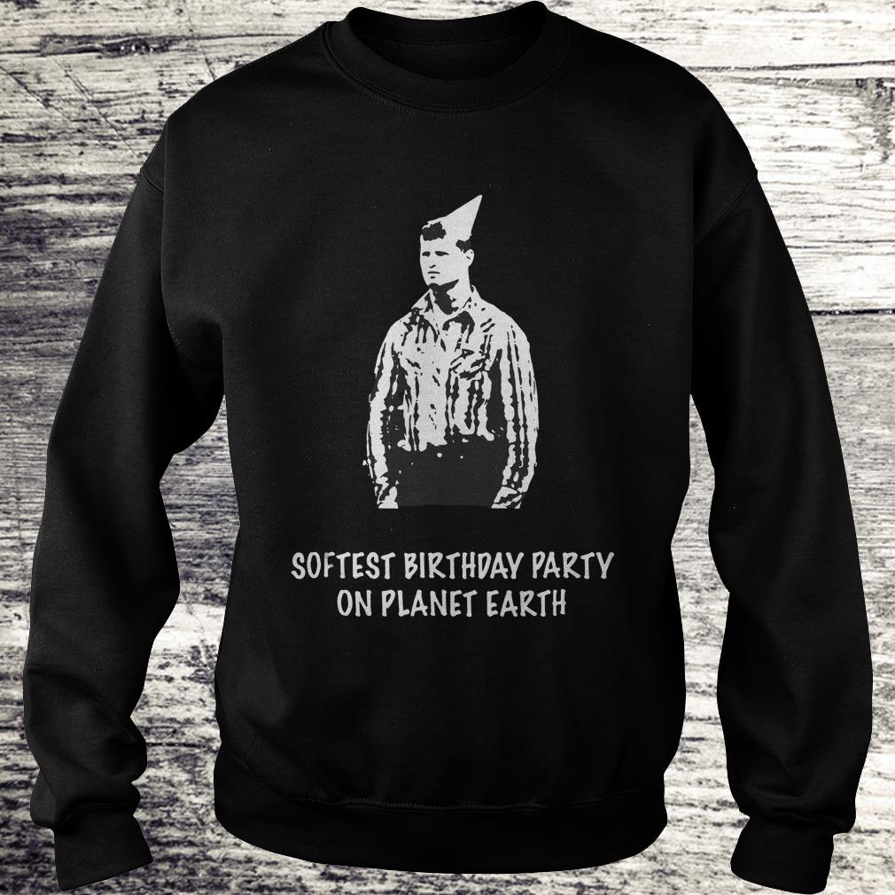 Letterkenny Softest Birthday party on planet earth Shirt Sweatshirt Unisex