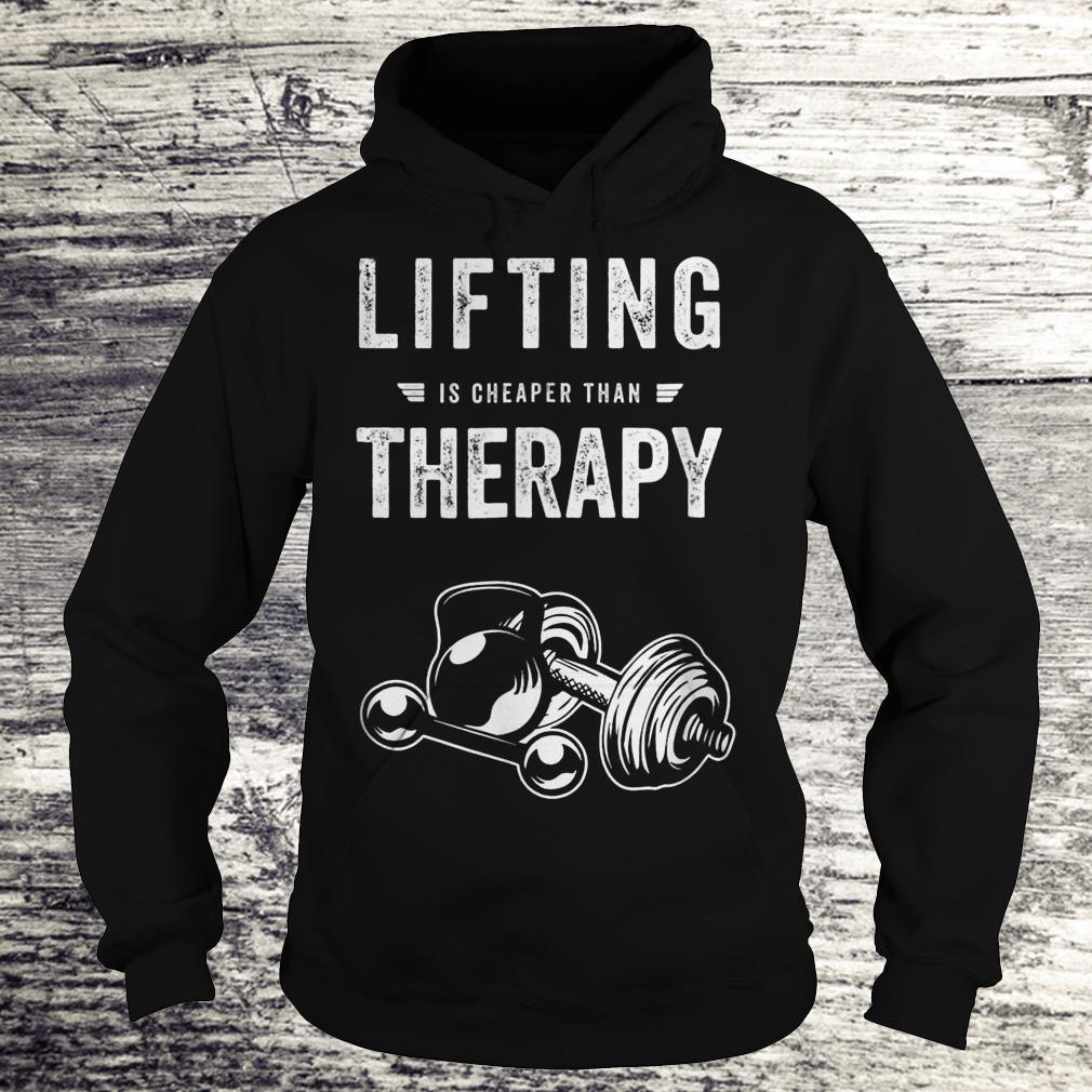 Lifting Is Cheaper Than Therapy Sweatshirt Hoodie