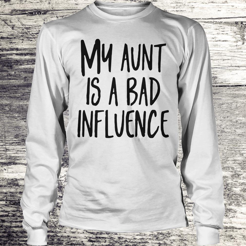 My aunt is a bad influence Shirt Longsleeve Tee Unisex