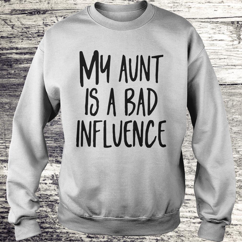 My aunt is a bad influence Shirt Sweatshirt Unisex