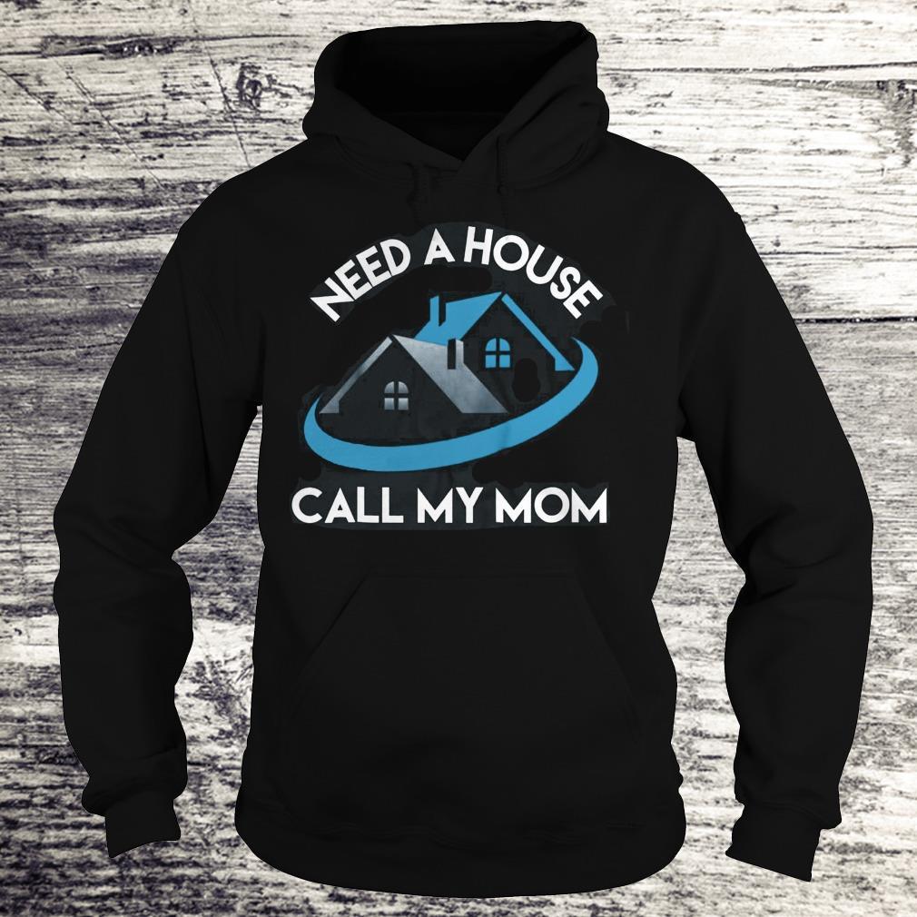 Need A House Call My Mom Shirt Hoodie